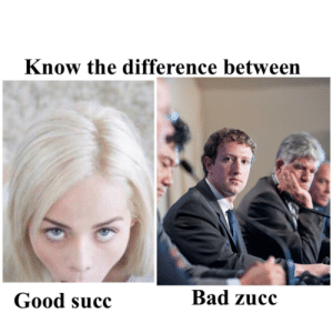 Bad, Facebook, and Good: Know the difference between  Good succ  Bad zucc Facebook has your location now everyone getting (s)(z)ucc (i.redd.it)