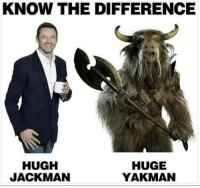 Hugh Jackman, Huge, and  Know: KNOW THE DIFFERENCE  HUGH  JACKMAN  HUGE  YAKMAN
