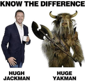 Know The Difference.: KNOW THE DIFFERENCE  HUGH  JACKMAN  HUGE  YAKMAN Know The Difference.