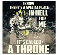 Memes, Yeah, and 🤖: KNOW  THERE'S A SPECIALPLACE  IN HELL  FOR  ME  IT'S CALLED  A THRONE Hell yeah