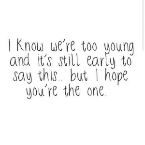 https://iglovequotes.net/: | Know we're too young  and it's still early to  say this. but I hope  you're the one. https://iglovequotes.net/
