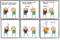 KNOW WHAT'S REALLY COOL  LOOKING? A MANLY BEARD!  NUH UH, SMOKING IS FAR  COOLER LOOKING  HERE, TRY IT! SEE FOR  YOURSELF  NO WAY!  ALRIGHT  YOU WIN  UCyanide and Happiness© Explosm.net http://t.co/WDqToyB9sL