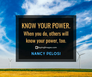 Power, Quotes, and Nancy Pelosi: KNOW YOUR POWER.  When you do, others will  know your power, too.  SayingImages.com  NANCY PELOSI 20 Nancy Pelosi Quotes on Breaking the Glass Ceiling #sayingimages #nancypelosi #nancypelosiquotes #quotes