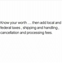 We taxin over here shor dontplayyourself knowyourworth value fees: Know your worth  then add local and  federal taxes, shipping and handling,  cancellation and processing fees. We taxin over here shor dontplayyourself knowyourworth value fees