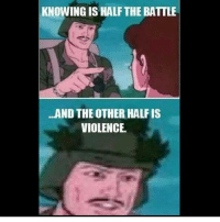 KNOWING IS HALF THE BATTLE  AND THE OTHER HALF IS  VIOLENCE. proverbs knowledge eattherich classwarfare