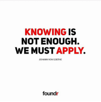 Memes, 🤖, and Goethe: KNOWING IS  NOT ENOUGH.  WE MUST APPLY  JOHANN VON GOETHE  foundr 💯🙌🏻 @foundr