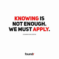 Memes, 🤖, and Goethe: KNOWING  IS  NOT ENOUGH.  WE MUST  APPLY  JOHANN VON GOETHE  found Knowing is not enough. We must apply. 👌 Like this if you agree and tag a friend that needs to see this!