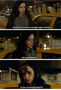 Memes, 🤖, and Make A: Knowing It's real means you gotta make a declsion.  One, keep denying It.  Or two, do something about It. Marvel's Jessica Jones
