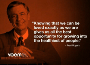 "Tumblr, Best, and Blog: ""Knowing that we can be  loved exactly as we are  gives us all the best  opportunity for growing into  the healthiest of people.""  - Fred Rogers  voem  Ntrron  NEIGH  TROLLEY memewhore:  And that's why I'm such a failure."