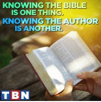 Memes, Bible, and Word: KNOWING THE BIBLE  IS ONE THING.  KNOWING THE AUTHOR  IS ANOTHER.  TB So faith comes from hearing, and hearing through the word of Christ. Romans 10:17