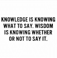 Repost @all_blvck7: KNOWLEDGE IS KNOWING  WHAT TO SAY. WISDOM  IS KNOWING WHETHER  OR NOT TO SAY IT. Repost @all_blvck7