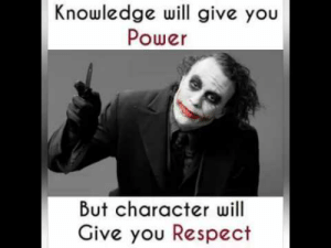 Top Quotes from Heath ledger Joker (Why So Serious) - YouTube: Knowledge will give you  Power  But character will  Give you Respect Top Quotes from Heath ledger Joker (Why So Serious) - YouTube
