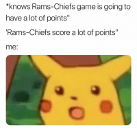 """Nfl, Chiefs, and Game: """"knows Rams-Chiets game is going to  have a lot of points""""  Rams-Chiefs score a lot of points""""  me:"""