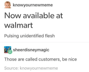 Walmart, Nice, and Scp: knowyournewmeme  Now available at  walmart  Pulsing unidentified flesh  sheerdisneymagid  Those are called customers, be nice  Source: knowyournewmeme SCP