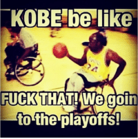 Memes, The Game, and Kobe: KOBE be like  FUCK THAT We goin  to the playoffs @kobebryant get well soon!! Best player in the game!