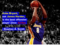 "James Harden, Kobe Bryant, and Memes: Kobe Bryant,  hot James Harden,  is the best offensive  player since Jordan.  Stephen A. Smith ""Kobe Bryant, not James Harden, is the best offensive player since Jordan."" says @stephenasmith https://t.co/GiHll7KChr"