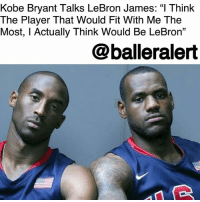 "Kobe Bryant, LeBron James, and Love: Kobe Bryant Talks LeBron James: ""l Think  The Player That Would Fit With Me The  Most, I Actually Think Would Be LeBron""  @balleralert Kobe Bryant Talks LeBron James: ""I Think The Player That Would Fit With Me The Most, I Actually Think Would Be LeBron"" - Blogged by @tktrinidad ⠀⠀⠀⠀⠀⠀⠀⠀⠀ ⠀⠀⠀⠀⠀⠀⠀⠀⠀ Kobe Bryant, in a recent episode of ""Holding Court with Geno Auriemma"" podcast, said in his prime he would love to share the court with LeBron James, as a teammate. ⠀⠀⠀⠀⠀⠀⠀⠀⠀ ⠀⠀⠀⠀⠀⠀⠀⠀ ""I think the player that would fit with me the most, I actually think would be LeBron. He's a passer first, I'm a scorer, I'm a finisher. 'Bron is a facilitator by nature and I'm a finisher by nature. Those two styles, I think complement each other extremely well,"" Bryant said. ⠀⠀⠀⠀⠀⠀⠀⠀⠀ ⠀⠀⠀⠀⠀⠀⠀⠀⠀ You would think that Bryant would choose the GOAT, Michael Jordan but maybe the numbers say it all. In both their 15th year in the NBA, Jordan averaged 5.3 assists per game and James averaged 7.1 assists per game. ⠀⠀⠀⠀⠀⠀⠀⠀⠀ ⠀⠀⠀⠀⠀⠀⠀⠀⠀ A Bryant and James combo on the court would have been a great thing to watch. But maybe with the introduction of Big 3 League, they can eventually play together. You never know, stranger things have happened."