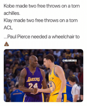 Paul Pierce had a different type of Mamba mentality 😂: Kobe made two free throws on a torn  achilles.  Klay made two free throws on a torn  ACL  ...Paul Pierce needed a wheelchair to  @NBAMEMES  ZAKERS  24 Paul Pierce had a different type of Mamba mentality 😂