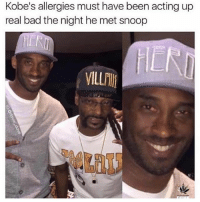 Bad, Funny, and Snoop: Kobe's allergies must have been acting up  real bad the night he met snoop  VILLilli He's still the GOAT tho