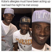 Bad, Funny, and Lol: Kobe's allergies must have been acting up  real bad the night he met snoop  VILL Lol 💨💨 funniest15 viralcypher funniest15seconds Www.viralcypher.com
