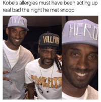 Bad, Funny, and Lmao: Kobe's allergies must have been acting up  real bad the night he met snoop  HILR lmao so wild! https://t.co/au5mhxS8HF