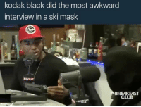 Kodak black did the most awkward  interview in a ski mask  REVOLT  BREMKEMST 😂😂 New age rap fans can you tell me something about this guy.... is he slow??.... like was he in the special class at school or something?...... or did he not want to do this interview?..... maybe he only understands mumbled English