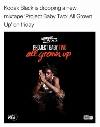 kodakblack is dropping a new mixtape on friday think it will be 🔥🔥?? Or 🤢🤢: Kodak Black is dropping a nevw  mixtape 'Project Baby Two: All Grown  Up' on friday  ROJECT BABY TWO  all aroD  ADVISORY  EIPLICIT CONTENT kodakblack is dropping a new mixtape on friday think it will be 🔥🔥?? Or 🤢🤢