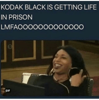 Gif, Life, and Memes: KODAK BLACK IS GETTING LIFE  IN PRISON  LMFAOOOOOOOOOOOOO  5  GIF This will be the greatest thing to happen to the rap game since Tupac and Biggie died if it's real