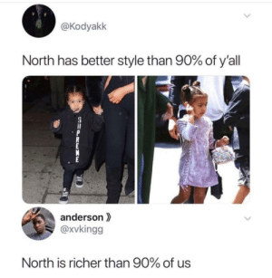 90%? Wouldn't that be 99.9%?: @Kodyakk  North has better style than 90% of y'all  anderson  @xvkingg  North is richer than 90% of us  SUPREME 90%? Wouldn't that be 99.9%?