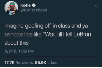"Be Like, Lebron, and Office: Kofie  @KofieYeboah  Imagine goofing off in class and ya  principal be like ""Wait till I tell LeBron  about this""  8/2/18, 1:09 PM  17.7K Retweets 85.9K Likes Go to Lebron's office! 😂 @KofieYeboah https://t.co/SGH9aX0sSQ"