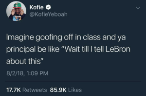 """Now I gotta go sit in detention with JR: @KofieYeboah  Imagine goofing off in class and ya  principal be like """"Wait till I tell LeBron  about this""""  8/2/18, 1:09 PM  17.7K Retweets 85.9K Likes Now I gotta go sit in detention with JR"""