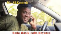 Memes, 🤖, and Mcm: Komed  Boda Wasiu calls Beyonce Our mcm goes to our very own Omo re bi custard Slkomedy Olu Salako aka boda wasiu. He is a comedian,Mc and actor. He has been cracking our ribs with his ingenious wit and hilarious puns. I wonder who's next on his call list. @slkomedy