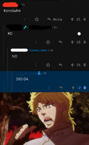 Humanity, Dio, and Reply: KonoSuba  t 21  Reply  5h  KO  t 21  Tummy lover b5h  NO  t 21  3h  DIO DA  t -2 Perhaps humanity has regressed over the years.