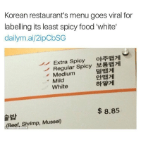 Beef, Beef, and Memes: Korean restaurant's menu goes viral for  labelling its least spicy food white  dailym.ai/2ipobSG  Extra Spicy  oETRH2HI  Regular  Spicy  Medium  Mild  White  8.85  Beef, Shrimp, Musse  ernok 😂😂😂😂 comedy funny haha tagafriend igdaily banter lol tagafriend winter classic tbt uk london 2017 meme twitter