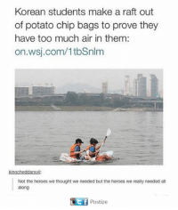 wsj: Korean students make a raft out  of potato chip bags to prove they  have too much air in them:  on.wsj.com/1tbSnlm  kingcheddarxvii:  Not the heroes we thought we needed but the heroes we really needed all  along  Gotf Postize