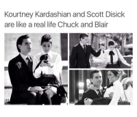Do you agree? :) [Not in my opinion.]: Kourtney Kardashian and Scott Disick  are like a real life Chuck and Blair Do you agree? :) [Not in my opinion.]