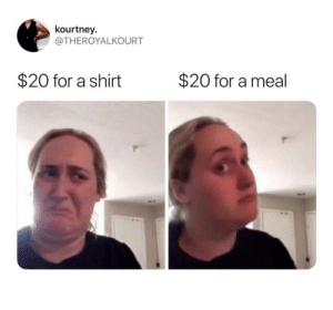 A Shirt: kourtney  @THEROYALKOURT  $20 for a shirt  $20 for a meal