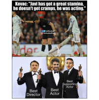 "Memes, Best, and Acting: KovaC: ""Javi has got a great stamina,  he doesn't get cramps, he was acting.""  fTrollFootball  O TheFootballTroll  Best  Supporting  Actor  Best  Director  Best  Actor"