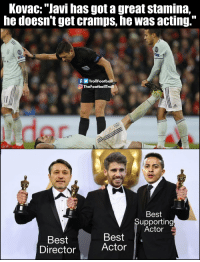 "Memes, Best, and Acting: Kovac: ""Javi has got a great stamina,  he doesntget cramps, he was acting.""  fTrollFootball  OTheFootballTroll  der  Best  Supporting  Actor  Best  Director  Best  Actor And the Oscar goes to... https://t.co/5YTVjQwPkJ"