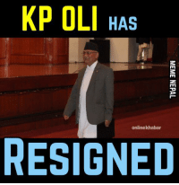 PM KP Oli has resigned from his post ! He will continue to serve as a caretaker Prime Minister till the house reaches a consensus on the next PM.: KP OLI HAS  online khabar  RESIGNED PM KP Oli has resigned from his post ! He will continue to serve as a caretaker Prime Minister till the house reaches a consensus on the next PM.