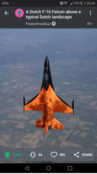 Love, Imgur, and Dutch Language: KPN  N  .11 1 690  120:34  A Dutch F-16 Falcon above a  typical Dutch landscape  FrozenFoodGuy  8 h  2.486  34  485  SHARE This is why I love Imgur.