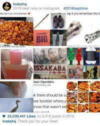 Memes, 🤖, and Plantain: krakshq  2016 best nine on Instagram  #2016bestnine  ATV  ble tap if you love plantain  tap you remember this to  ONWARD  BIG  of this bottle in primary School  OTV  ISSAKABA  rected by LANCELOT oouwA MASUEN  itayo Ogundare  dSHUNsaid dat  k there should be a  er booklet where y  know that wasn't set  rand  I IA  24,039,441 Likes to 3,418 posts in 2016  O krakshq Thank you for your likes Thanks for your likes ♥️