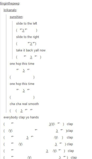 Smooth, Yo, and Time: krikanal  slide to the left  slide to the right  take it back vall now  one hop this time  one hop this time  cha cha real smooth  everybody clap yo hands  5n clap  5 )clap  clap  5 ) clap  clap  0  clap ( 🎶 ͜ʖ 🎶 )