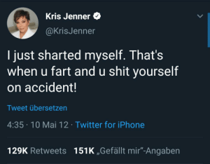 """Iphone, Kris Jenner, and Shit: Kris Jenner  @KrisJenner  I just sharted myself. That's  when u fart and u shit yourself  on accident!  Tweet übersetzen  4:35 10 Mai 12. Twitter for iPhone  129K Retweets  151K ,,Gefällt mir""""-Angaben I sharted myself too"""