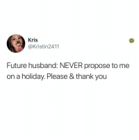 Post 1861:: Kris  @Kristin2411  Future husband: NEVER propose to me  on a holiday. Please & thank you Post 1861: