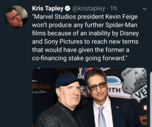 """Disney, Sony, and Spider: Kris Tapley @kristapley 1h  """"Marvel Studios president Kevin Feige  won't produce any further Spider-Man  films because of an inability by Disney  and Sony Pictures to reach new terms  that would have given the former a  co-financing stake going forward.""""  POE  MA  ISIT WORLD'S  ER-MAN  rom HamE  LY  ITH  VE Sony: """"raimi was a hero i just couldnt see it"""""""