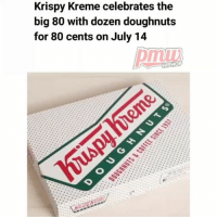 Krispy Kreme, Memes, and 🤖: Krispy Kreme celebrates the  big 80 with dozen doughnuts  for 80 cents on July 14  HIPHORP @KrispyKreme is celebrating its 80th anniversary by selling a dozen glazed doughnuts for 80 cents. WRITE DOWN JULY 14TH!!! 🎉🎉🎈 krispykreme