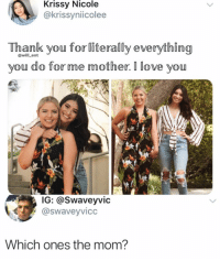 Love, Memes, and Thank You: Krissy Nicole  @krissyniicolee  Thank you forliterally everything  you do forme mother. I love vou  @will_ent  IG: @Swaveyvic  @swaveyvicc  Which ones the mom? Can you guess which one is the mom