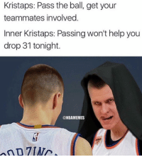 Porzingis channeling his inner savage 😂 Via: NBA Memes Twitter: Kristaps: Pass the ball, get your  teammates involved  Inner Kristaps: Passing won't help you  drop 31 tonight.  @NBAMEMES Porzingis channeling his inner savage 😂 Via: NBA Memes Twitter