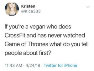 laughoutloud-club:  And wears Vibram five finger shoes: Kristen  @Kica333  If you're a vegan who does  CrossFit and has never watched  Game of Thrones what do you tell  people about first?  11:43 AM 4/24/19 Twitter for iPhone laughoutloud-club:  And wears Vibram five finger shoes